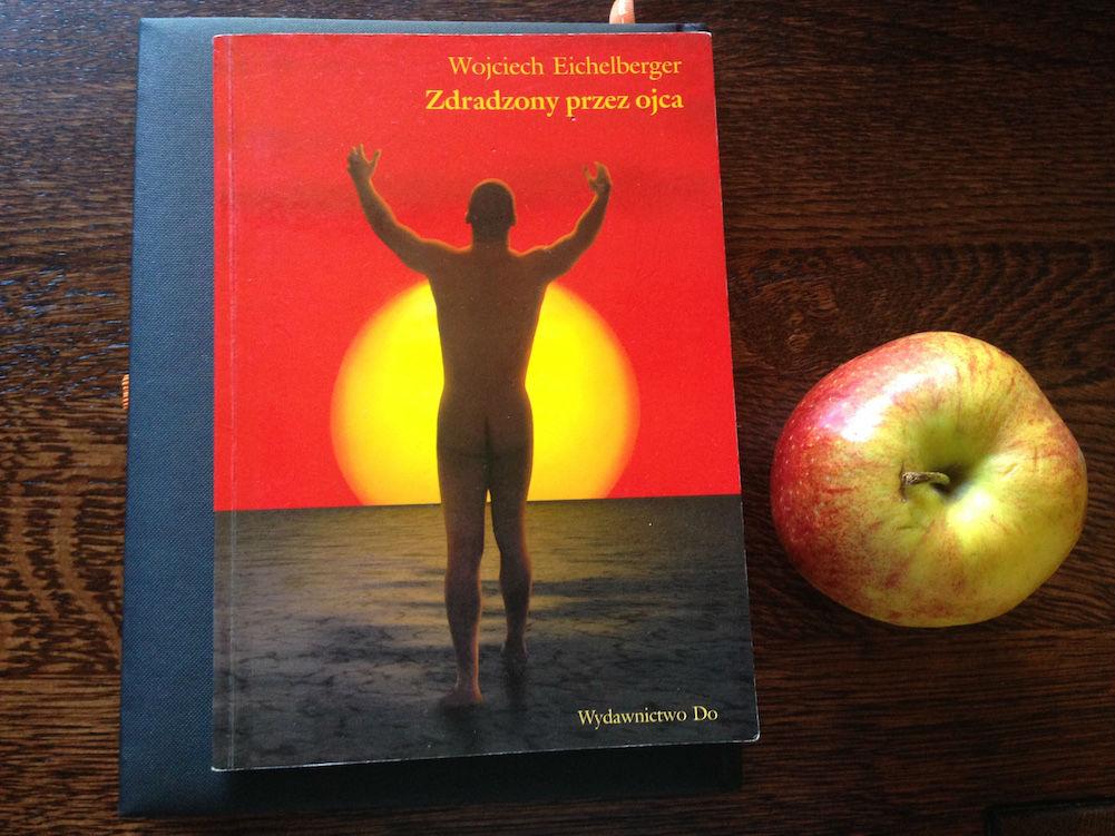 Książka, którą polecam. Wojciech Eichelberger Zdradzony przez ojca