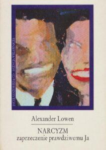 Narcyzm zaprzeczenie prawdziwemu ja. Alexander Lowen
